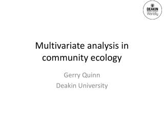 Multivariate analysis in community ecology