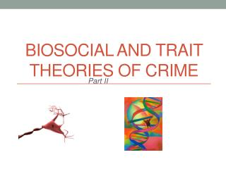 Biosocial and Trait Theories of Crime