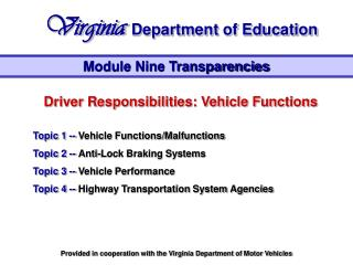 Driver Responsibilities: Vehicle Functions Topic 1 --  Vehicle Functions/Malfunctions Topic 2 --  Anti-Lock Braking Sys