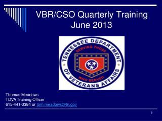 VBR/CSO Quarterly Training June 2013