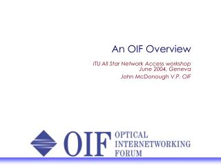 an oif overview  itu all star network access workshop june 2004, geneva john mcdonough v.p. oif