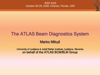 The ATLAS  Beam Diagnostics System Marko  Miku ž Universit y of Ljubljana &  Jožef Stefan Institute,  Ljubljana, Sloven