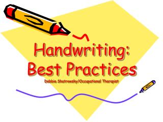 Handwriting: Best Practices Debbie Shatrowsky/Occupational Therapist