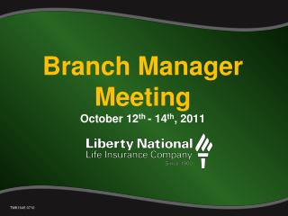 Branch Manager Meeting October 12 th  - 14 th , 2011