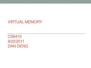 Virtual Memory CS6410 9/22/2011 Dan Deng