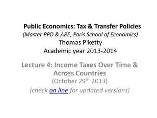 Public Economics: Tax & Transfer Policies  (Master PPD & APE, Paris School of Economics) Thomas  Piketty Academic year