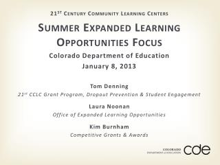 21 st  Century Community Learning Centers Summer Expanded Learning Opportunities Focus Colorado Department of Education