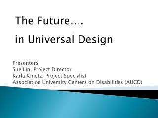 Presenters:   Sue Lin, Project Director Karla  Kmetz , Project Specialist Association University Centers on Disabilitie