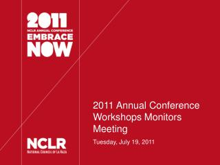 2011 Annual Conference  Workshops Monitors Meeting Tuesday, July 19, 2011