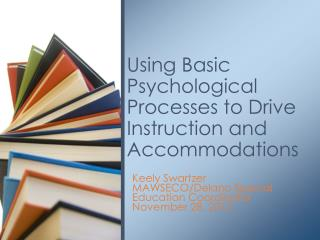 Using Basic Psychological Processes to Drive Instruction and Accommodations