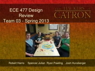 ECE 477 Design Review Team 03 - Spring 2013