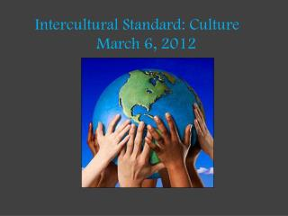 Intercultural Standard: Culture	 March 6, 2012
