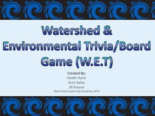 Watershed & Environmental Trivia/Board Game (W.E.T)