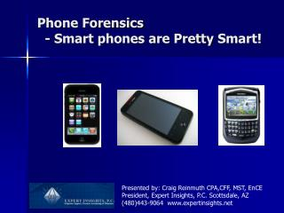 Phone Forensics    - Smart phones are Pretty  S mart!