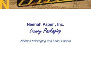 Neenah Paper , Inc. Luxury Packaging