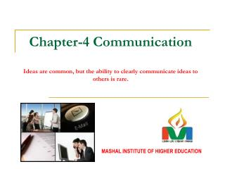Chapter-4 Communication Ideas are common, but the ability to clearly communicate ideas to others is rare.