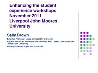 Enhancing the student experience workshops  November 2011 Liverpool John  Moores  University