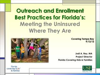 Outreach and Enrollment Best Practices for  Florida's:  Meeting  the Uninsured Where They  Are