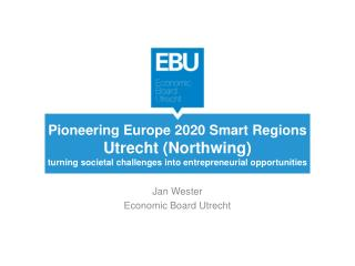Pioneering Europe 2020 Smart  Regions Utrecht ( Northwing ) turning societal challenges into entrepreneurial opportunit