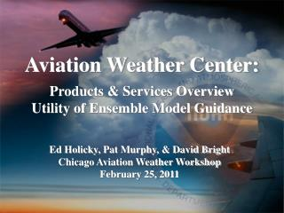 Aviation Weather Center: Products & Services Overview Utility of Ensemble Model Guidance