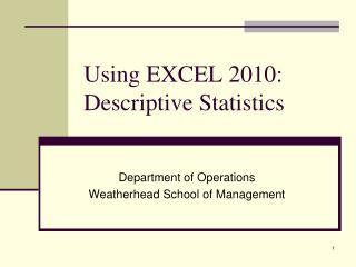 Using EXCEL 2010:  Descriptive Statistics