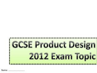 GCSE Product Design 2012 Exam Topic