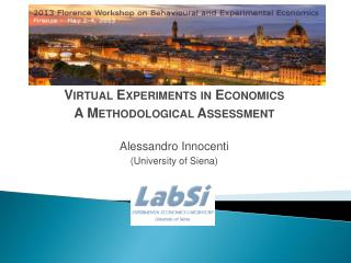 Virtual Experiments  in  Economics A  Methodological Assessment Alessandro Innocenti ( University of  Siena)
