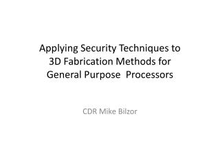 Applying Security Techniques to  3D Fabrication Methods for  General Purpose  Processors
