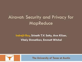Airavat : Security and Privacy for  MapReduce