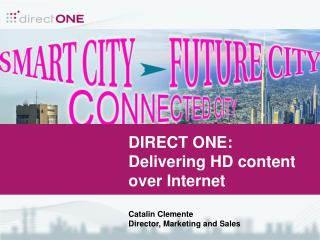 DIRECT ONE:  Delivering  HD content over Internet Catalin Clemente Director, Marketing and Sales