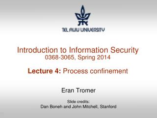Introduction to Information Security 0368-3065, Spring 2014 Lecture 4:  Process confinement