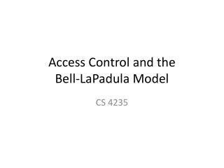 Access Control and the  Bell- LaPadula  Model