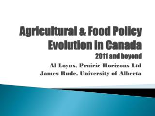 Agricultural & Food Policy Evolution in Canada 2011 and beyond
