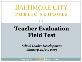 Teacher Evaluation Field Test School Leader Development January 22/23, 2013
