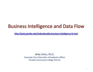 Business  Intelligence  and Data  Flow http:// web.peralta.edu/indev/peralta-business-intelligence-bi-tool