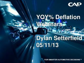 YOY% Deflation Webinars Dylan Setterfield 05/11/13