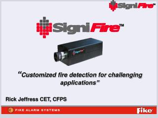 """ Customized fire detection for challenging applications"""