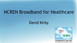 NCREN Broadband for Healthcare David Kirby