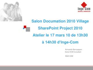 Salon Documation 2010 Village SharePoint Project 2010  Atelier le 17 mars 10 de 13h30 à 14h30 d'Inge-Com
