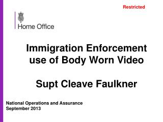 Immigration Enforcement  use of Body Worn Video Supt Cleave Faulkner