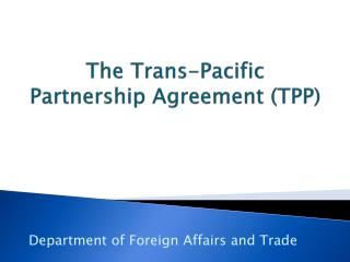 The Trans-Pacific Partnership Agreement (TPP)