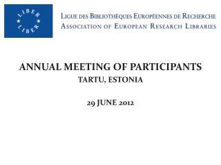 ANNUAL MEETING OF PARTICIPANTS TARTU, ESTONIA 29 JUNE 2012