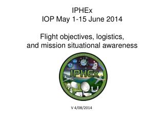 IPHEx IOP May 1-15 June 2014 Flight objectives, logistics, and mission situational awareness