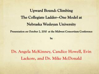 Upward Bound: Climbing  The Collegiate Ladder —One Model at Nebraska Wesleyan University Presentation on October 2, 201