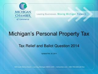 Michigan's Personal Property Tax T ax  Relief and Ballot Question 2014 Updated Feb. 25, 2014