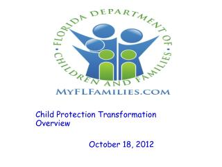 Child Protection Transformation Overview	 	             October 18, 2012