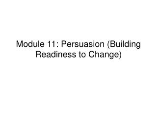 module 11: persuasion building readiness to change