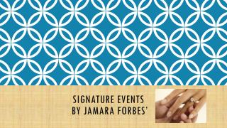 Signature events  by Jamara  Forbes '