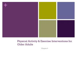 Physical Activity  & Exercise Interventions  for Older Adults