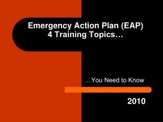 Emergency Action Plan (EAP)  4 Training Topics…